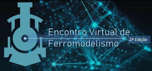 2o. Encontro Virtual de Ferreomodelismo em outubro